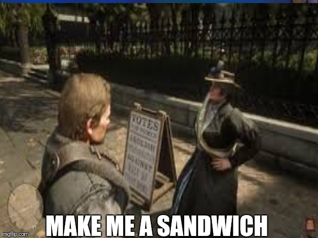 Patriarchy  | MAKE ME A SANDWICH | image tagged in hilarious | made w/ Imgflip meme maker