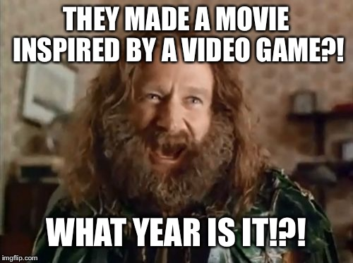 What Year Is It | THEY MADE A MOVIE INSPIRED BY A VIDEO GAME?! WHAT YEAR IS IT!?! | image tagged in memes,what year is it,AdviceAnimals | made w/ Imgflip meme maker