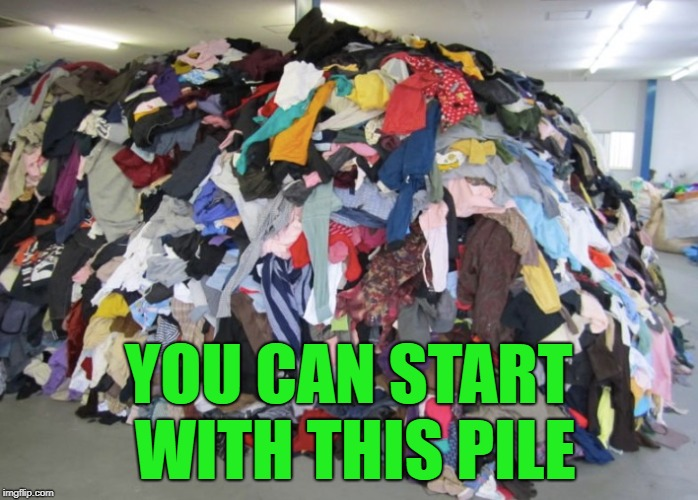 YOU CAN START WITH THIS PILE | made w/ Imgflip meme maker