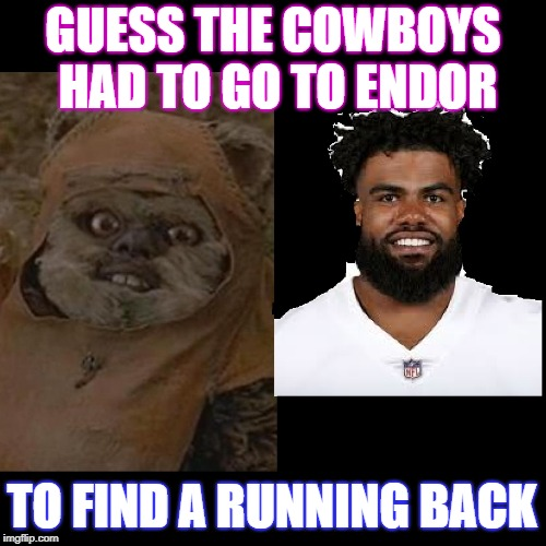 GUESS THE COWBOYS HAD TO GO TO ENDOR TO FIND A RUNNING BACK | image tagged in nfl | made w/ Imgflip meme maker