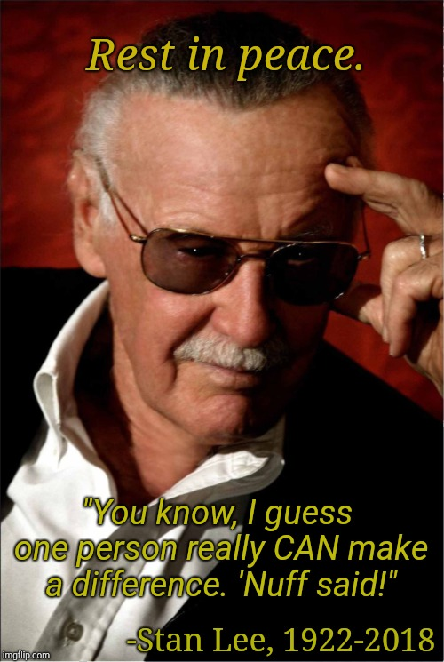 "Stan | ""You know, I guess one person really CAN make a difference. 'Nuff said!"" -Stan Lee, 1922-2018 Rest in peace. 