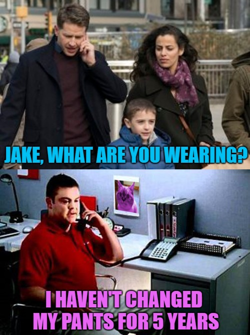 Jake, my man-ifest | JAKE, WHAT ARE YOU WEARING? I HAVEN'T CHANGED MY PANTS FOR 5 YEARS | image tagged in memes,manifest,jake from state farm | made w/ Imgflip meme maker