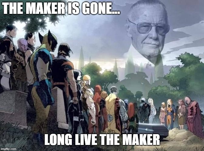 R.I.P. Stan Lee | THE MAKER IS GONE... LONG LIVE THE MAKER | image tagged in stan lee,marvel comics,marvel,rip | made w/ Imgflip meme maker