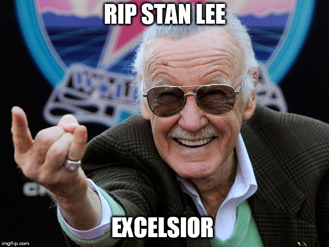 RIP Stan Lee | RIP STAN LEE EXCELSIOR | image tagged in stan lee,rip | made w/ Imgflip meme maker