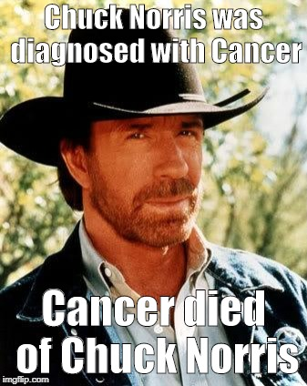 Chuck Norris | Chuck Norris was diagnosed with Cancer Cancer died of Chuck Norris | image tagged in memes,chuck norris,cancer | made w/ Imgflip meme maker