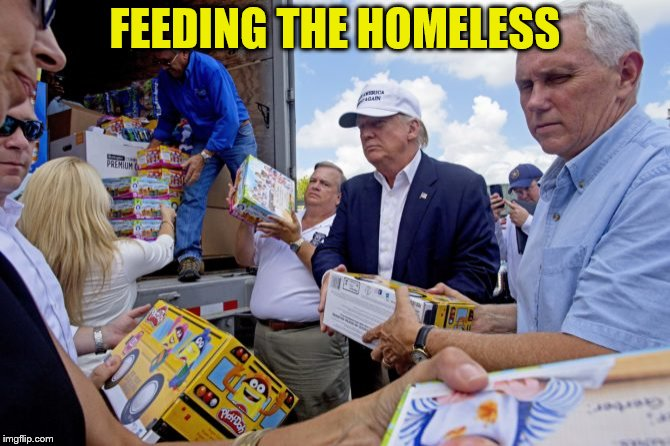 Trump Play Doh | FEEDING THE HOMELESS | image tagged in trump play doh | made w/ Imgflip meme maker