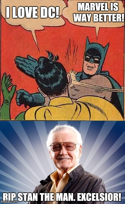 Stan Lee was the greatest comic book writer of all time. Creator of such favorites as Spider-Man and Iron Man. | I LOVE DC! MARVEL IS WAY BETTER! RIP STAN THE MAN. EXCELSIOR! | image tagged in memes,sad,stan lee,rip,marvel comics,batman slapping robin | made w/ Imgflip meme maker