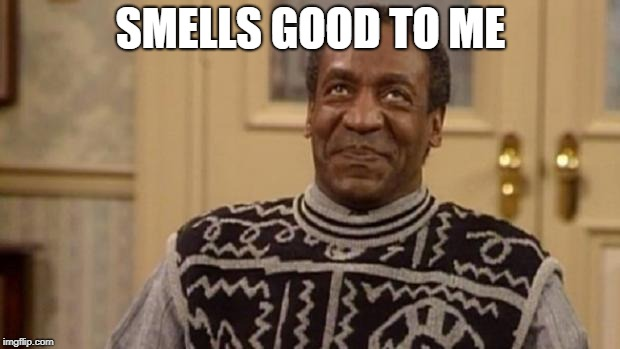 Bill Cosby | SMELLS GOOD TO ME | image tagged in bill cosby | made w/ Imgflip meme maker
