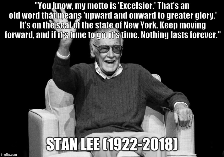 "Stan Lee tribute | ""You know, my motto is 'Excelsior.' That's an old word that means 'upward and onward to greater glory.' It's on the seal of the state of New 