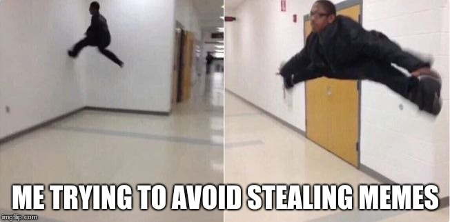 floor is lava | ME TRYING TO AVOID STEALING MEMES | image tagged in floor is lava | made w/ Imgflip meme maker