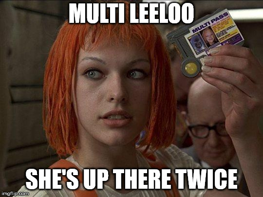 Leeloo Multipass 5th Element | MULTI LEELOO SHE'S UP THERE TWICE | image tagged in leeloo multipass 5th element | made w/ Imgflip meme maker