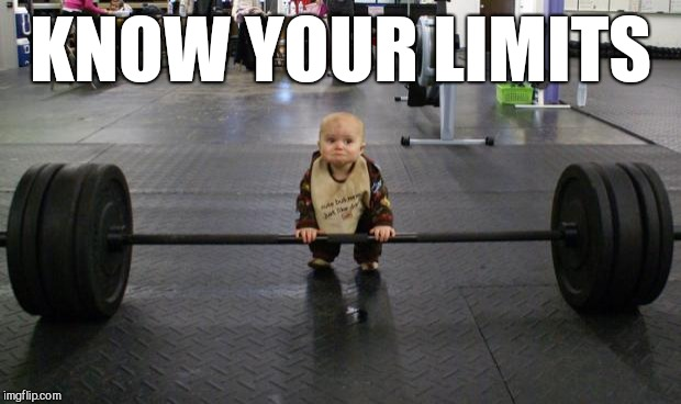 Baby weight lifter | KNOW YOUR LIMITS | image tagged in baby weight lifter | made w/ Imgflip meme maker