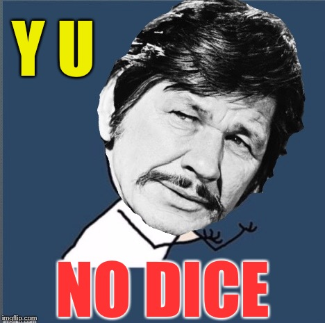 Y U NOvember, a socrates and punman21 event... Charles Bronson  | Y U NO DICE | image tagged in y u november,charles bronson | made w/ Imgflip meme maker