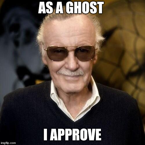 Stan Lee aprovle  | AS A GHOST I APPROVE | image tagged in stan lee aprovle | made w/ Imgflip meme maker
