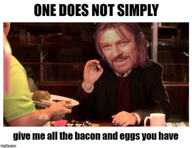 Ron Swanson Walks Into Mordor | ONE DOES NOT SIMPLY give me all the bacon and eggs you have | image tagged in ron swanson,one does not simply,bacon,i love bacon,lord of the rings,parks and rec | made w/ Imgflip meme maker