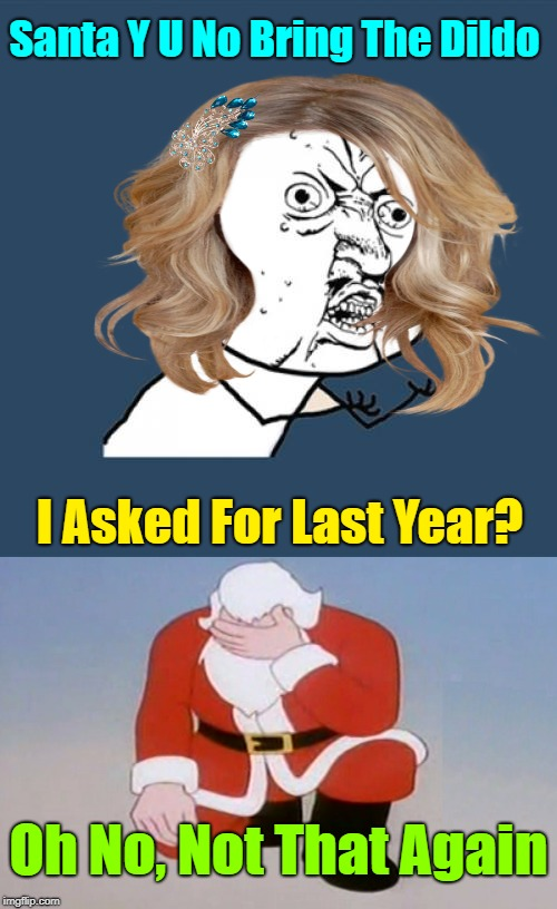 I think I was good this year, I'll take a purple. (✿◠‿◠) | Santa Y U No Bring The D**do I Asked For Last Year? Oh No, Not That Again | image tagged in y u november,sex toys,dildo,christmas presents,santa claus,y u no girl | made w/ Imgflip meme maker