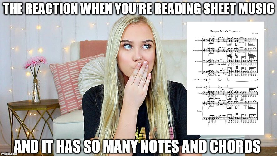 Sheet music Reading Problems |  THE REACTION WHEN YOU'RE READING SHEET MUSIC; AND IT HAS SO MANY NOTES AND CHORDS | image tagged in music,piano,sheet music,notation,music notes,music theory | made w/ Imgflip meme maker