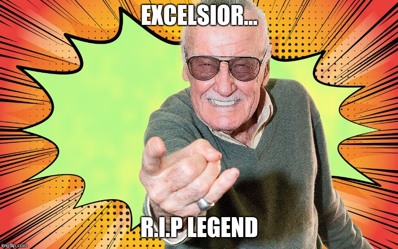Stan Lee | EXCELSIOR... R.I.P LEGEND | image tagged in stan lee | made w/ Imgflip meme maker