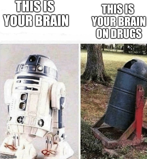 THIS IS YOUR BRAIN THIS IS YOUR BRAIN ON DRUGS | image tagged in r2d2,star wars,drugs,drugs are bad,this is your brain on drugs | made w/ Imgflip meme maker