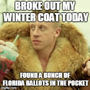 Macklemore Thrift Store | BROKE OUT MY WINTER COAT TODAY FOUND A BUNCH OF FLORIDA BALLOTS IN THE POCKET | image tagged in memes,macklemore thrift store | made w/ Imgflip meme maker