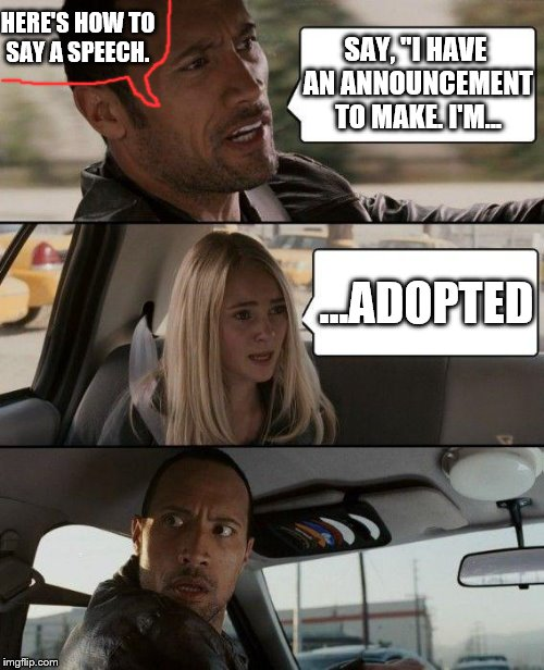 "Announcement: I'm adopted XD | HERE'S HOW TO SAY A SPEECH. ...ADOPTED SAY, ""I HAVE AN ANNOUNCEMENT TO MAKE. I'M... 