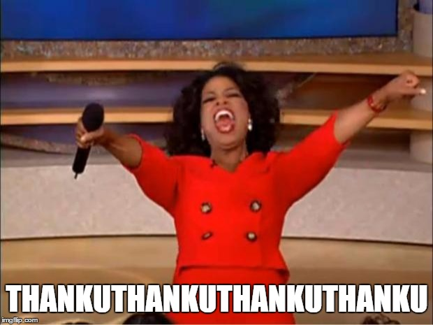 Oprah You Get A Meme | THANKUTHANKUTHANKUTHANKU | image tagged in memes,oprah you get a | made w/ Imgflip meme maker