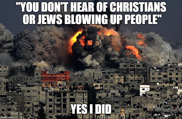 "Just Because You Don't Hear Of It DOESN'T Mean It's Not Happening | ""YOU DON'T HEAR OF CHRISTIANS OR JEWS BLOWING UP PEOPLE"" YES I DID 