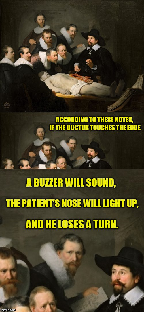 Brings back the fun, frustrating times of playing Operation | ACCORDING TO THESE NOTES, IF THE DOCTOR TOUCHES THE EDGE AND HE LOSES A TURN. THE PATIENT'S NOSE WILL LIGHT UP, A BUZZER WILL SOUND, | image tagged in memes,operation game,doctors,dashhopes,funny | made w/ Imgflip meme maker