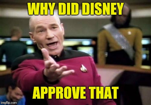 Picard Wtf Meme | WHY DID DISNEY APPROVE THAT | image tagged in memes,picard wtf | made w/ Imgflip meme maker