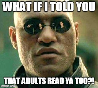 What if i told you | WHAT IF I TOLD YOU THAT ADULTS READ YA TOO?! | image tagged in what if i told you | made w/ Imgflip meme maker