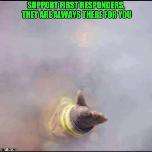Thoughts go out to the California wildfire first responders and those affected | SUPPORT FIRST RESPONDERS, THEY ARE ALWAYS THERE FOR YOU | image tagged in california wildfires,first responders,firefighters,pipe_picasso | made w/ Imgflip meme maker