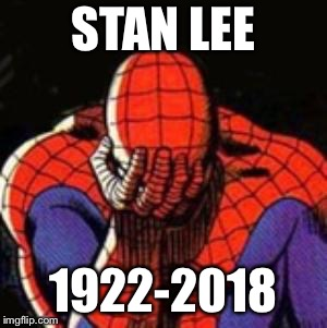 Sad Spiderman | STAN LEE 1922-2018 | image tagged in memes,sad spiderman,spiderman | made w/ Imgflip meme maker