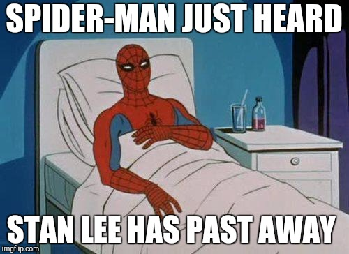 Spiderman Hospital | SPIDER-MAN JUST HEARD STAN LEE HAS PAST AWAY | image tagged in memes,spiderman hospital,spiderman | made w/ Imgflip meme maker