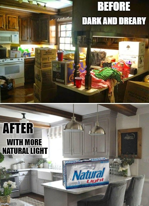 before and after | BEFORE DARK AND DREARY AFTER WITH MORE NATURAL LIGHT | image tagged in natural light,before and after | made w/ Imgflip meme maker