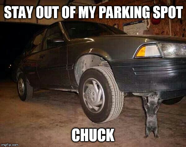 STAY OUT OF MY PARKING SPOT CHUCK | made w/ Imgflip meme maker