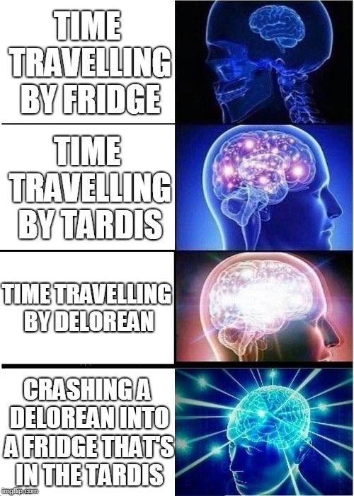a *slight* reference to my old meme :D | TIME TRAVELLING BY FRIDGE TIME TRAVELLING BY TARDIS TIME TRAVELLING BY DELOREAN CRASHING A DELOREAN INTO A FRIDGE THAT'S IN THE TARDIS | image tagged in memes,expanding brain,doctor who,back to the future,delorean,tardis | made w/ Imgflip meme maker