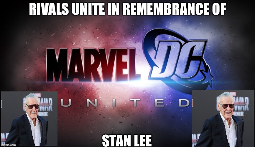Even Enemies Unite in the Remembrance Of Stan Lee  | RIVALS UNITE IN REMEMBRANCE OF STAN LEE | image tagged in stan lee,marvel,dc | made w/ Imgflip meme maker