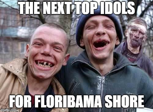 Red Neck |  THE NEXT TOP IDOLS; FOR FLORIBAMA SHORE | image tagged in red neck | made w/ Imgflip meme maker