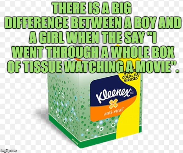 "Kleenex sacamoco | THERE IS A BIG DIFFERENCE BETWEEN A BOY AND A GIRL WHEN THE SAY ""I WENT THROUGH A WHOLE BOX OF TISSUE WATCHING A MOVIE"". 
