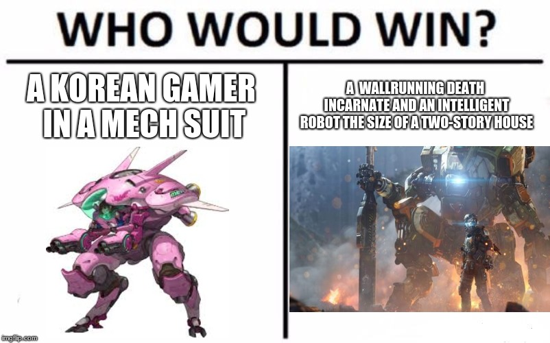 Who Would Win? | A KOREAN GAMER IN A MECH SUIT A  WALLRUNNING DEATH INCARNATE AND AN INTELLIGENT ROBOT THE SIZE OF A TWO-STORY HOUSE | image tagged in memes,who would win | made w/ Imgflip meme maker