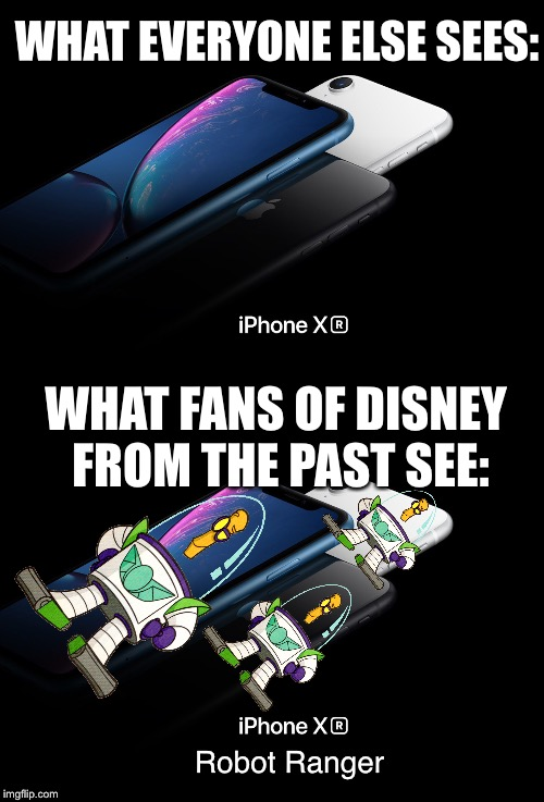 New Iphone XR Robot Ranger looks awesome! | WHAT EVERYONE ELSE SEES: WHAT FANS OF DISNEY FROM THE PAST SEE: Robot Ranger | image tagged in buzz lightyear of star command,iponexr,xrrobotranger,remember him | made w/ Imgflip meme maker