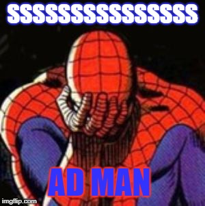 Sad Spiderman | SSSSSSSSSSSSSSS AD MAN | image tagged in memes,sad spiderman,spiderman | made w/ Imgflip meme maker