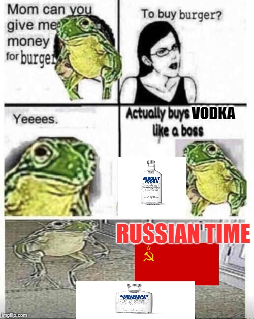 russian time | VODKA RUSSIAN TIME | image tagged in money for burger,vodka,communism,frog,soviet russia,burger | made w/ Imgflip meme maker