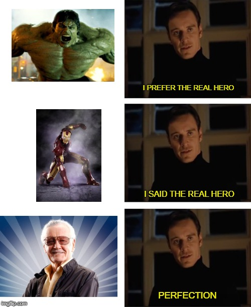 Not all heros wear capes. Thanks for the memories Stan | I PREFER THE REAL HERO I SAID THE REAL HERO PERFECTION | image tagged in memes,stan lee,marvel,i said the real,trhtimmy | made w/ Imgflip meme maker