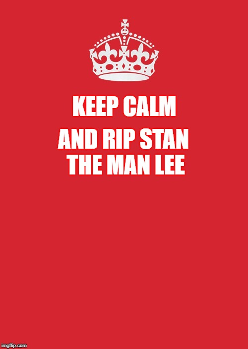 Keep Calm And Carry On Red | KEEP CALM AND RIP STAN THE MAN LEE | image tagged in memes,keep calm and carry on red | made w/ Imgflip meme maker
