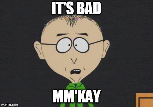 Mr Mackey Meme | IT'S BAD MM'KAY | image tagged in memes,mr mackey | made w/ Imgflip meme maker