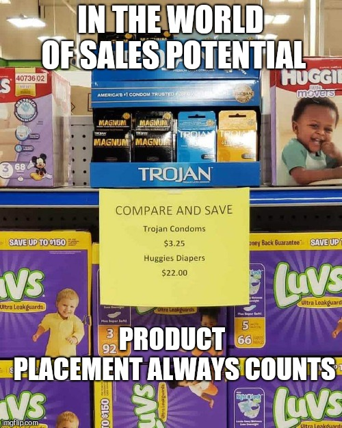 IN THE WORLD OF SALES POTENTIAL; PRODUCT PLACEMENT ALWAYS COUNTS | image tagged in product sales potential,product placement,diapers,funny | made w/ Imgflip meme maker
