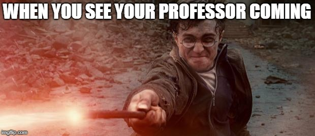 Harry potter constipated | WHEN YOU SEE YOUR PROFESSOR COMING | image tagged in harry potter constipated | made w/ Imgflip meme maker