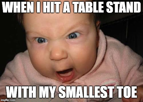 Evil Baby | WHEN I HIT A TABLE STAND WITH MY SMALLEST TOE | image tagged in memes,evil baby | made w/ Imgflip meme maker