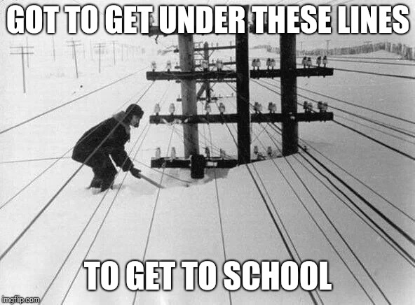GOT TO GET UNDER THESE LINES TO GET TO SCHOOL | made w/ Imgflip meme maker